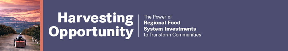 Harvesting Opportunity: The Power of Regional Food System Investments to Transform Communities