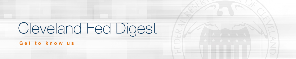 Banner for the Cleveland Fed Digest: Get to know us